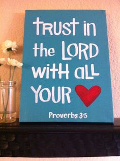 Trust in the Lord with all you heart, Proverbs 3:5