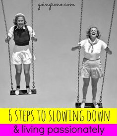 Here are six steps toward slowing down, stepping off the conveyor belt, and learning to live a life you're passionate about. It's not easy--because it goes against everything we're taught--but it does involve play!