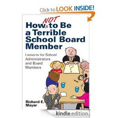 Amazon.com: How Not to Be a Terrible School Board Member: Lessons for School Administrators and Board Members eBook: Richard E. Mayer: Kindle Store