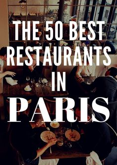 The 50 Best Restaurants in Paris  Though La Tour d'Argent is not on the list, it surely is a personal favorite. I'm taking a mental note of these restaurants for my next trip.