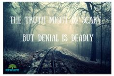 Facing the truth can be really scary, but it beats the alternative.