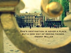 One destination is never a place, but a new way of seeing things - Henry Miller #travel #quote
