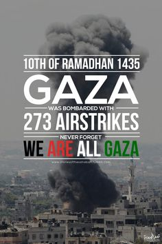"storiesofthesahabah: ""Gaza was bombarded with 273 airstrikes yesterday (8th July). That's an average of 11 an hour.May Allah end their pain and safeguard them always, and grant Jannatul Firdaus to those who have died on this massive attacks. May He give justice to the Muslims, ya Allah we call for your help, forgive the Muslims ya Allah, send out your Help just like how you have helped the Muslims during the battle of Badr!-  Amin Amin Amin"