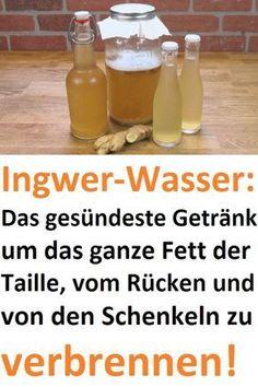 Ingwer-Wasser: Das gesündeste Getränk um das ganze Fett der Taille, vom Rücken und von den Schenkeln zu verbrennen! #ingwer #wasser #taille #Getränk #Rücken
