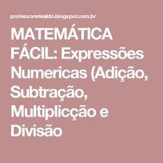 MATEMÁTICA FÁCIL: Expressões Numericas (Adição, Subtração, Multiplicção e Divisão