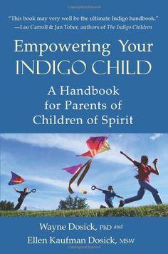 Empowering Your Indigo Child: A Handbook for Parents of Children of Spirit by Wayne D Dosick PhD,http://www.amazon.com/dp/157863444X/ref=cm_sw_r_pi_dp_1zmrsb0S9R9BQ359