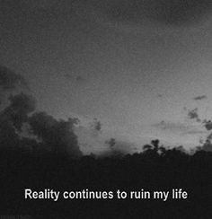 """""""Reality continues to ruin my life"""" quote Mood Quotes, Life Quotes, Positive Quotes, Qoutes, Image Citation, Quote Aesthetic, How I Feel, Deep Thoughts, Negative Thoughts"""