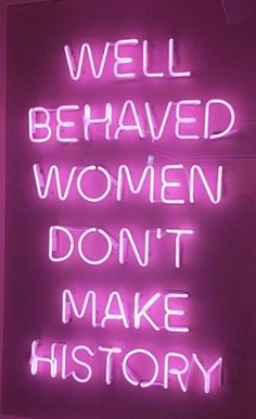 well behaved women don't make history