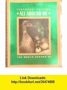 All Around Me The World Around Us Teachers Edition (9780021441105) Berry Beyer, Jean Craven, Mary McFarland, Walter Parker , ISBN-10: 0021441103  , ISBN-13: 978-0021441105 ,  , tutorials , pdf , ebook , torrent , downloads , rapidshare , filesonic , hotfile , megaupload , fileserve