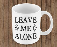 Leave Me Alone  Ceramic Coffee Mug by erinelysedesigns on Etsy
