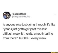 """Is anyone elsejust going through life like """"yeah ijust gotta get past this last difficult week & then its smooth sailing from there! every week - iFunny :) Funny Relatable Memes, Funny Tweets, Funny Jokes, Hilarious, Mood Quotes, True Quotes, Story Of My Life, Really Funny, Laugh Out Loud"""