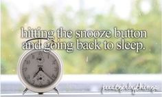 Whenever I have my alarm clock on...