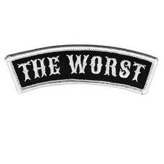 Youre The Worst. Just embrace it. This classic, black and white, embroidered patch measures 4 wide x 1.25 high and has an iron-on backing. ***  All