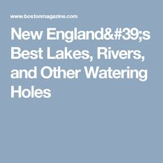 New England's Best Lakes, Rivers, and Other Watering Holes