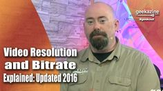Video Resolution and Bitrate Explained - 2016 Updated