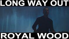 Royal Wood - Long Way Out