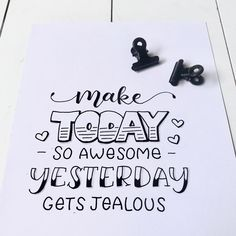 Make today so awesome. Yesterday gets jealous! Made by Celine Kant! -Make today so awesome. Yesterday gets jealous! Made by Celine Kant! Make today so awesome. Yesterday gets jealous! Made by Celine Kant! See it quotes creativity Calligraphy Quotes Doodles, Doodle Quotes, Hand Lettering Quotes, Calligraphy Letters, Caligraphy, Calligraphy Handwriting, Doodle Lettering, Lettering Styles, Typography Quotes