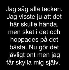 fulkärlek Sad Love Quotes, Strong Quotes, Best Quotes, Qoutes Deep, Swedish Quotes, Flirty Quotes, You Deserve Better, Different Quotes, Perfection Quotes