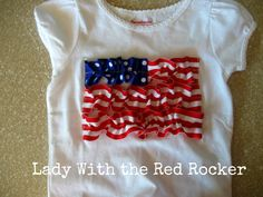 ~Lady With the Red Rocker~ Red White and Blue Ribbon Flag shirt.  Simple and quick to make!