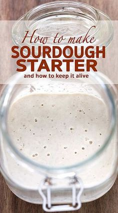 How to Make and Keep Sourdough Starter
