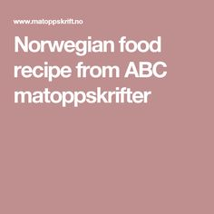 Norwegian food recipe from ABC matoppskrifter
