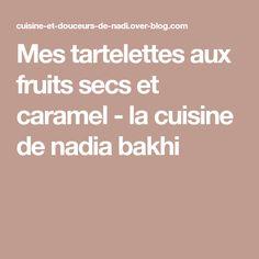 Mes tartelettes aux fruits secs et caramel - la cuisine de nadia bakhi