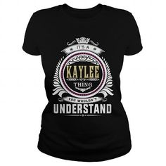 I Love  kayleeIts a kaylee Thing You Wouldnt Understand  T Shirt Hoodie Hoodies YearName Birthday T-Shirt
