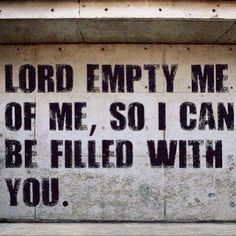 Lord, empty me of me!