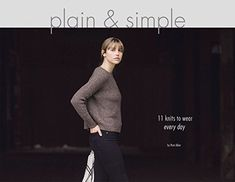 Plain & Simple: 11 Knits to Wear Every Day by Pam Allen https://www.amazon.ca/dp/0997918713/ref=cm_sw_r_pi_dp_U_x_tEnxAbWN3EB6Z