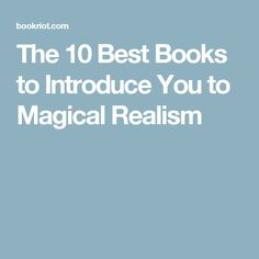 The 10 Best Books to Introduce You to Magical Realism