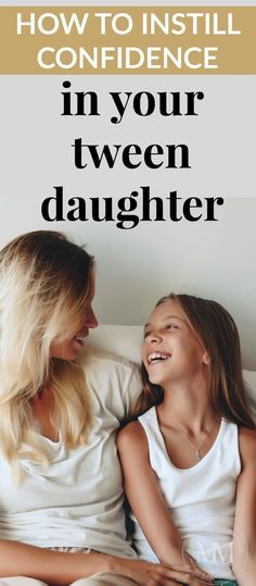 HOW TO INSTILL CONFIDENCE IN YOUR TWEEN DAUGHTER - PARENTS: Don't worry!  There are things you can do to instill confidence in your tween daughter.