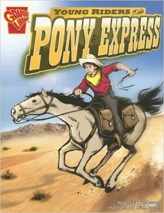 Young Riders of the Pony Express (Graphic History): Jessica Gunderson. My boys love this entire series. They are historically accurate, filled with information, and the illustrations are presented in comic book format. Ages: 8-14.