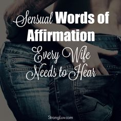 Sensual Words of Affirmation Every Wife NEEDS to Hear!  A list of 30 Encouraging things to say to your wife.