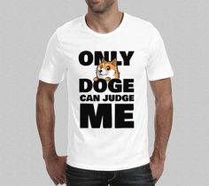 Only Doge Can Judge Me - Funny Men's Doge T-Shirt - Cute Dog Shibe Puppy Tee