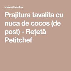 Prajitura tavalita cu nuca de cocos (de post) - Rețetă Petitchef