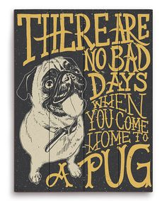 """There are no bad days when you come home to a Pug."" - Black Pug Typography Wall Art by PetPictures on #zulily today!"
