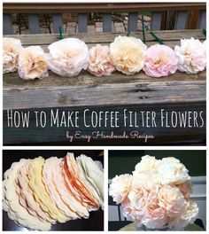 How to Make Coffee Filter Flowers - GORGEOUS!  Can try to make these for the outside arbor on the pavllion