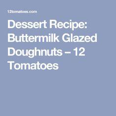 Dessert Recipe: Buttermilk Glazed Doughnuts – 12 Tomatoes