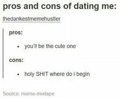 It's funny cause it's true.sorry who ever ends up with me Dating Humor, Dating Quotes, Dating Funny, Funny Tumblr Posts, My Tumblr, Funny Cute, Hilarious, Yours Lyrics, Lol