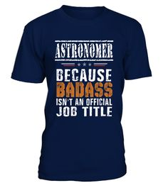 # ASTRONOMER Badass isn't Job Title .  ASTRONOMER Badass isn't Job Title - Job Design T shirt PREMIUM T-SHIRT WITH EXCLUSIVE DESIGN – NOT SELL IN STORE AND OTHER WEBSITEGauranteed safe and secure checkout via:PAYPAL | VISA | MASTERCARDGauranteed safe and secure checkout via: PAYPAL | VISA | MASTERCARD