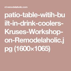 patio-table-witih-built-in-drink-coolers-Kruses-Workshop-on-Remodelaholic.jpg (1600×1065)