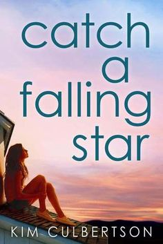 Catch a Falling Star - Kim Culbertson...amazing book loved it!!!read like a week or 2 ago...