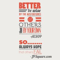 An almost famous quote from Aesop and JPSquare.com.  #humor #inspiration #quotes #typography