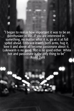 I began to realize how important it was to be an enthusiast in life...