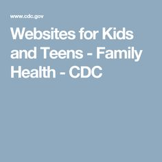 Websites for Kids and Teens - Family Health - CDC