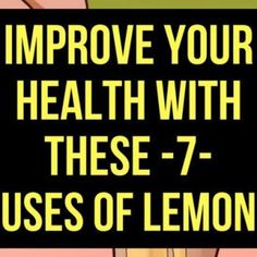 Improve Your Health By Using Lemon In These 7 Ways