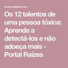 Os 12 talentos de uma pessoa tóxica: Aprenda a detectá-los e não adoeça mais - Portal Raízes