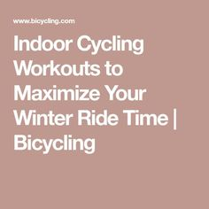 Indoor Cycling Workouts to Maximize Your Winter Ride Time | Bicycling