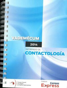 Vademecum informado de contactología 2014 / [supervisión y normalización de contenidos, Rubén Cuadrado Asensio] ; Consejo General de Colegios de Ópticos-Optometristas