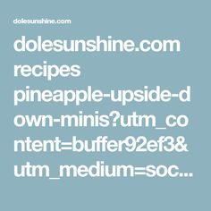 dolesunshine.com recipes pineapple-upside-down-minis?utm_content=buffer92ef3&utm_medium=social&utm_source=pinterest.com&utm_campaign=buffer